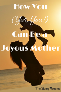 How You Can Be a Joyous Mother