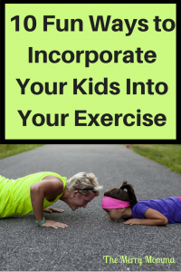 10 Fun Ways to IncorporateYour Kids Into Your Exercise
