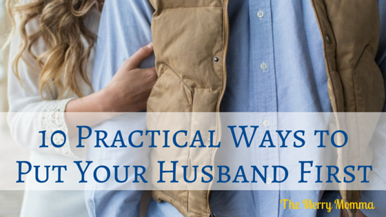 10 Practical Ways to Put Your Husband First (1)
