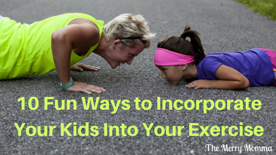 10 Ways to Incorporate Your Kids Into Your Exercise (1)