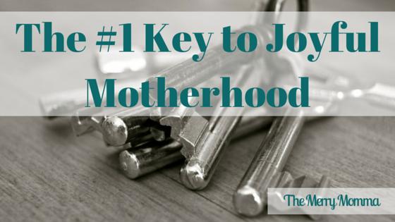 #1 Key to Joyful Motherhood