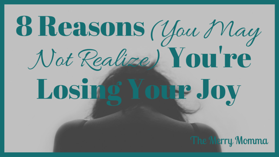 8 Reasons You're Losing Your Joy