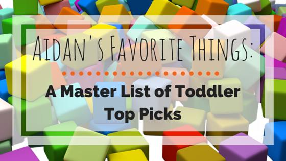Aidan's Favorite Things: A Master List of Toddler Top Picks