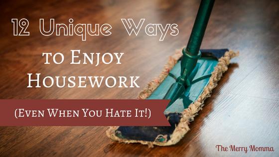12 Unique Ways to Enjoy Housework
