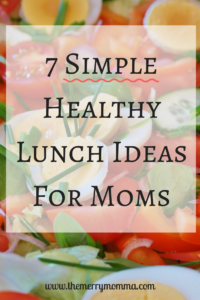7 Simple Healthy Lunch Ideas For Moms