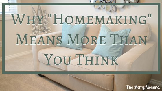 "Why ""Homemaking"" Means More Than You Think"