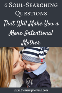 6 Soul-Searching Questions That Will Make You a More Intentional Mother