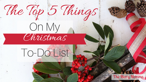 The Top 5 Things on My Christmas To-Do List