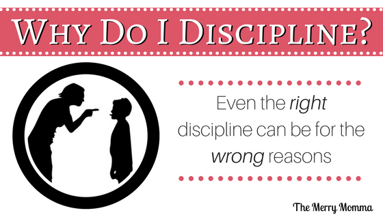 Why Do I Discipline? Even the right discipline can be for the wrong reasons