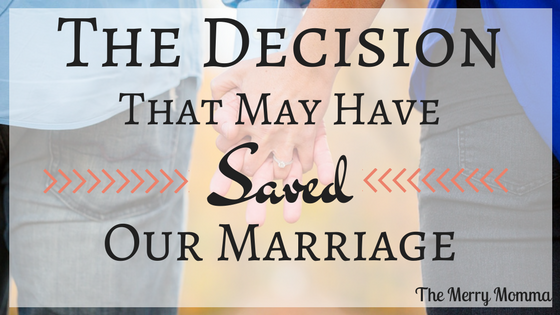 The Decision That May Have Saved Our Marriage