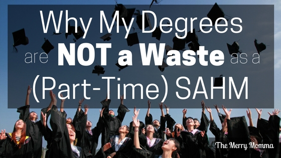 Why My Degrees Are Not a Waste as a (Part-Time) SAHM