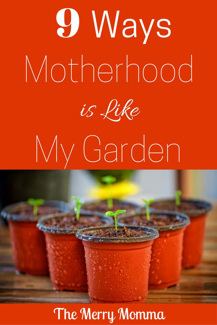 9 Ways Motherhood is Like My Garden