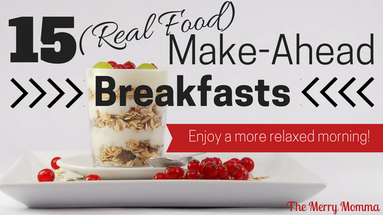 15 (Real Food) Make-Ahead Breakfasts