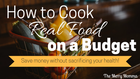 How to Cook Real Food on a Budget