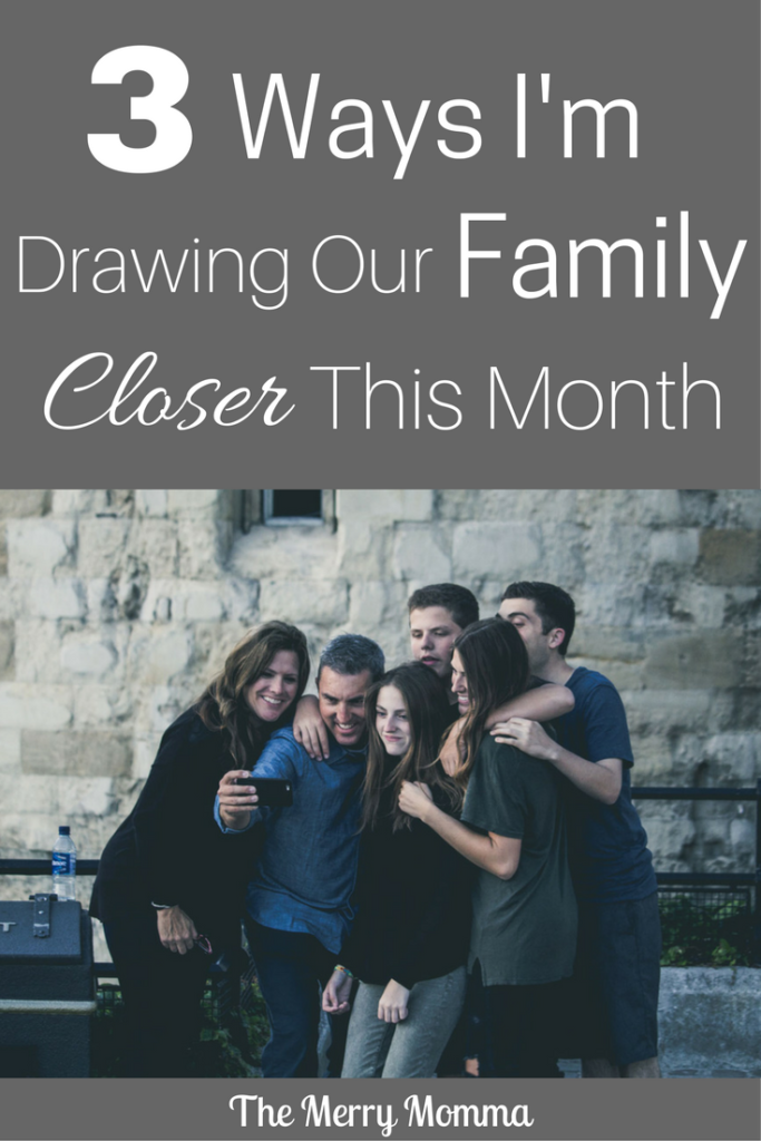 3 Ways I'm Drawing Our Family Closer This Month