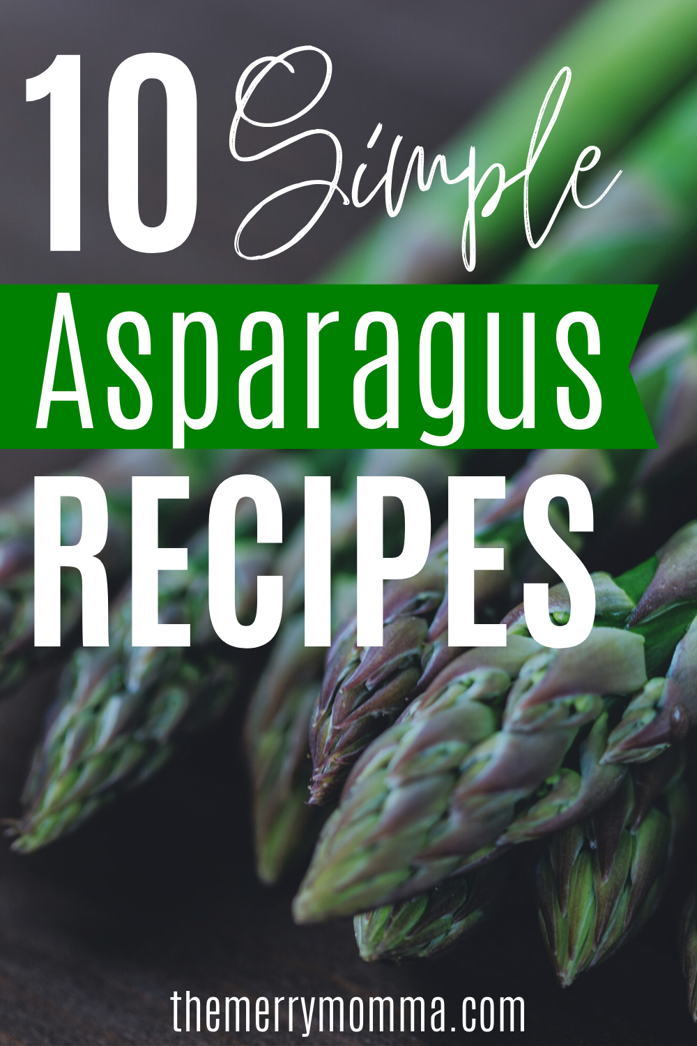 10 Simple Asparagus Recipes