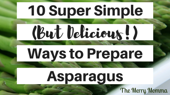 10 Super Simple Ways to Prepare Asparagus
