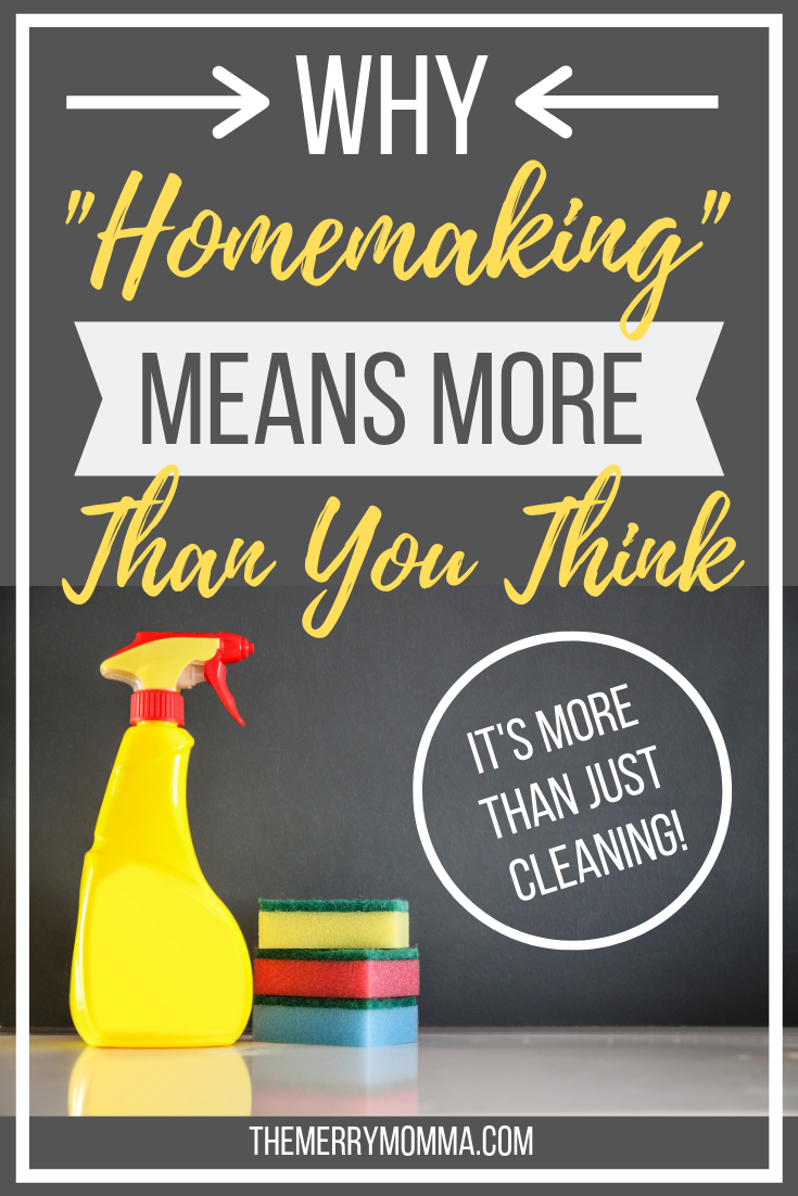 "When you hear the word homemaking, do you think of cleaning or 50's housewives? Find out why ""homemaking"" is so much more than you think!"