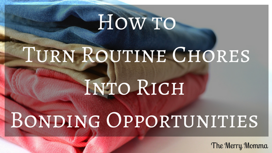 How to Turn Routine Chores Into Rich Bonding Opportunities
