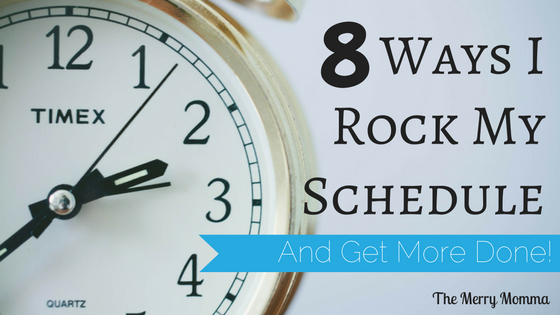 8 Ways I Rock My Schedule and Get More Done