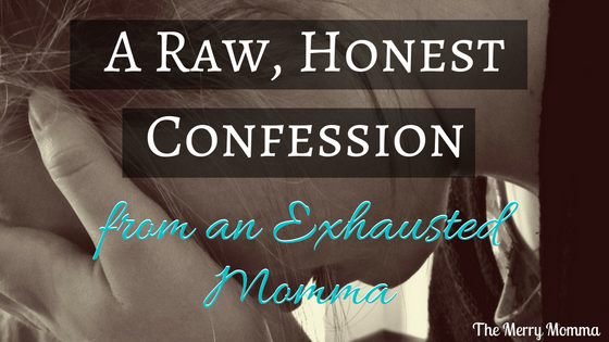 A Raw, Honest Confession from an Exhausted Momma