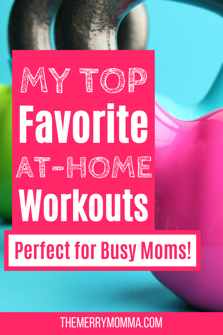 My Top Favorite At-Home Workouts for Busy Moms