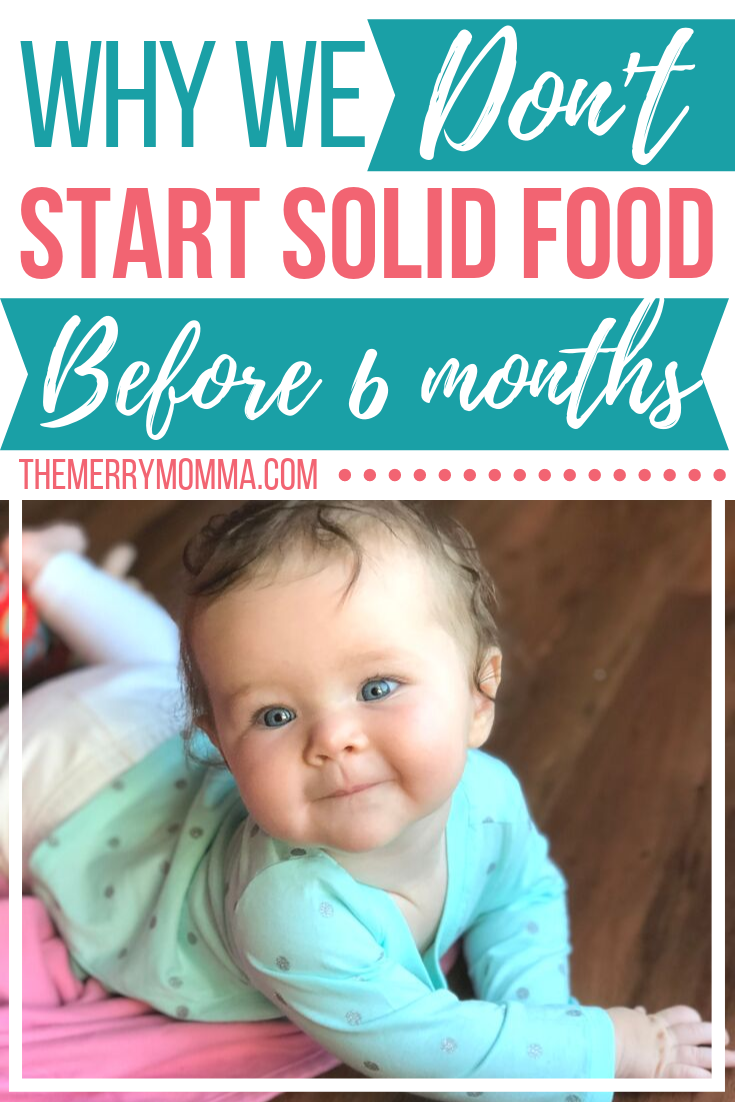 Many moms are encouraged to start feeding their babies solid food at four months. Here's why we follow the current expert advice to wait until 6 months.