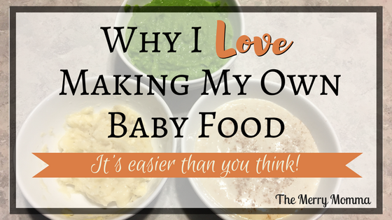 Why I Love Making My Own Baby Food