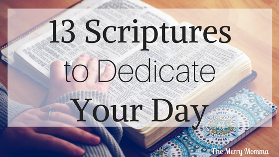 13 Scriptures to Dedicate Your Day