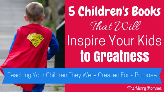5 Children's Books That Will Inspire Your Kids to Greatness: Teaching Your Children They Were Created for a Purpose