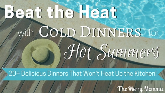Beat the Heat with Cold Dinners for Hot Summers