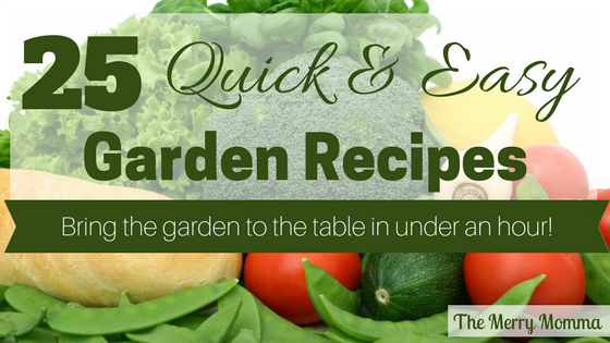 25 Quick & Easy Garden Recipes