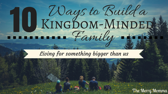 10 Ways to Build a Kingdom-Minded Family