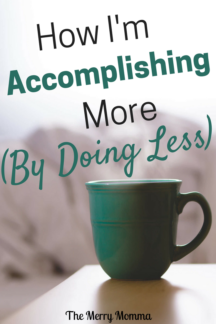 How I'm Accomplishing More By Doing Less