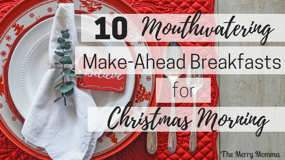10 Mouthwatering Make Ahead Breakfasts for Christmas Morning