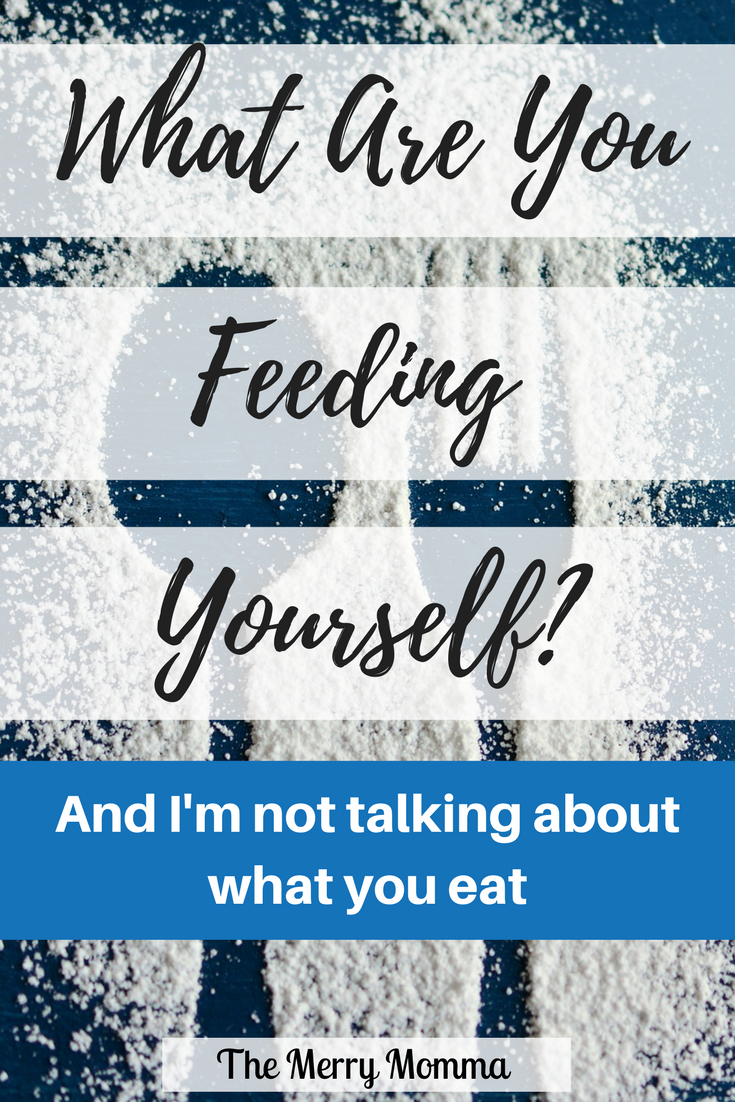 What Are You Feeding Yourself?