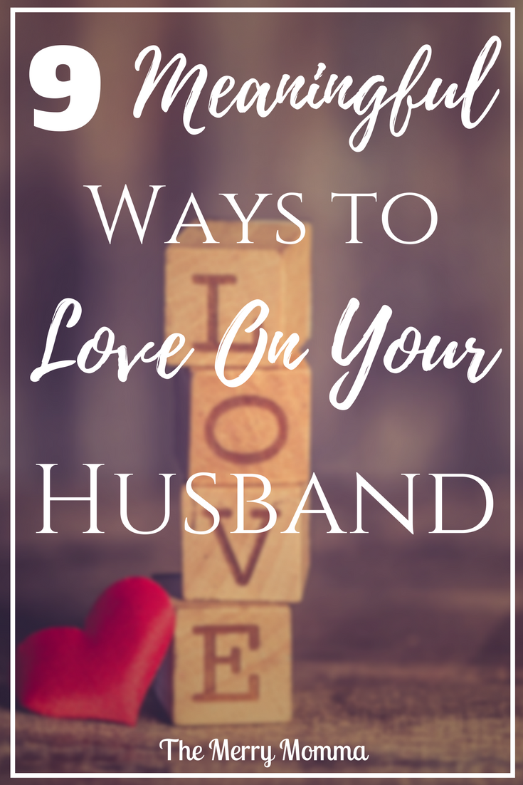 9 Meaningful Ways to Love On Your Husband