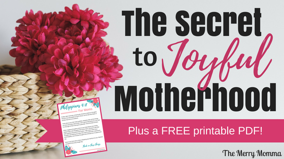 The Secret to Joyful Motherhood (With FREE Printable!)