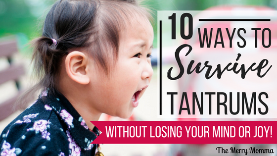 10 Ways to Survive Tantrums (Without Losing Your Mind or Joy)