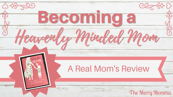 Becoming a Heavenly Minded Mom