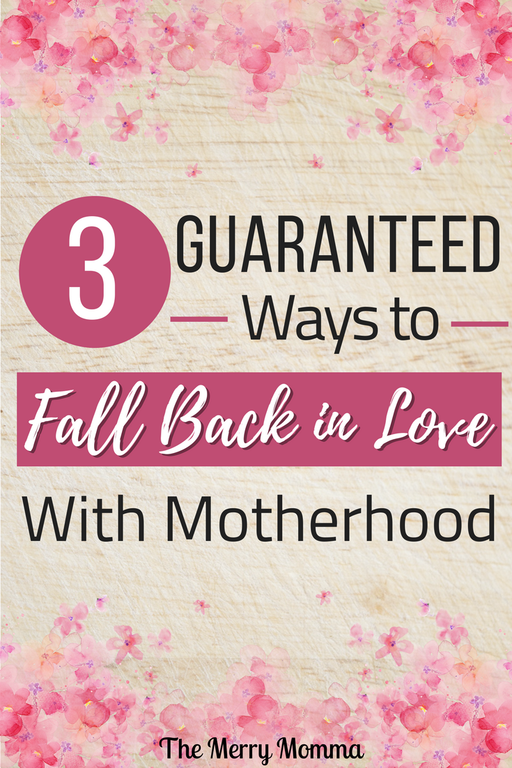 3 Guaranteed Ways to Fall Back in Love With Motherhood