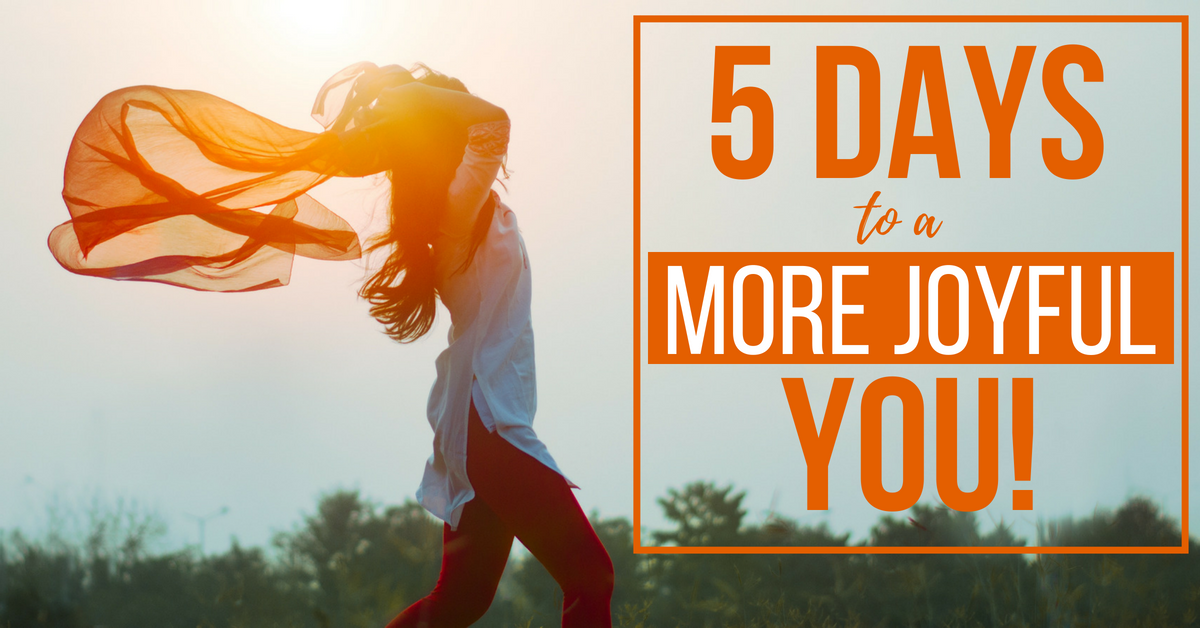 5 Days to a More Joyful YOU!