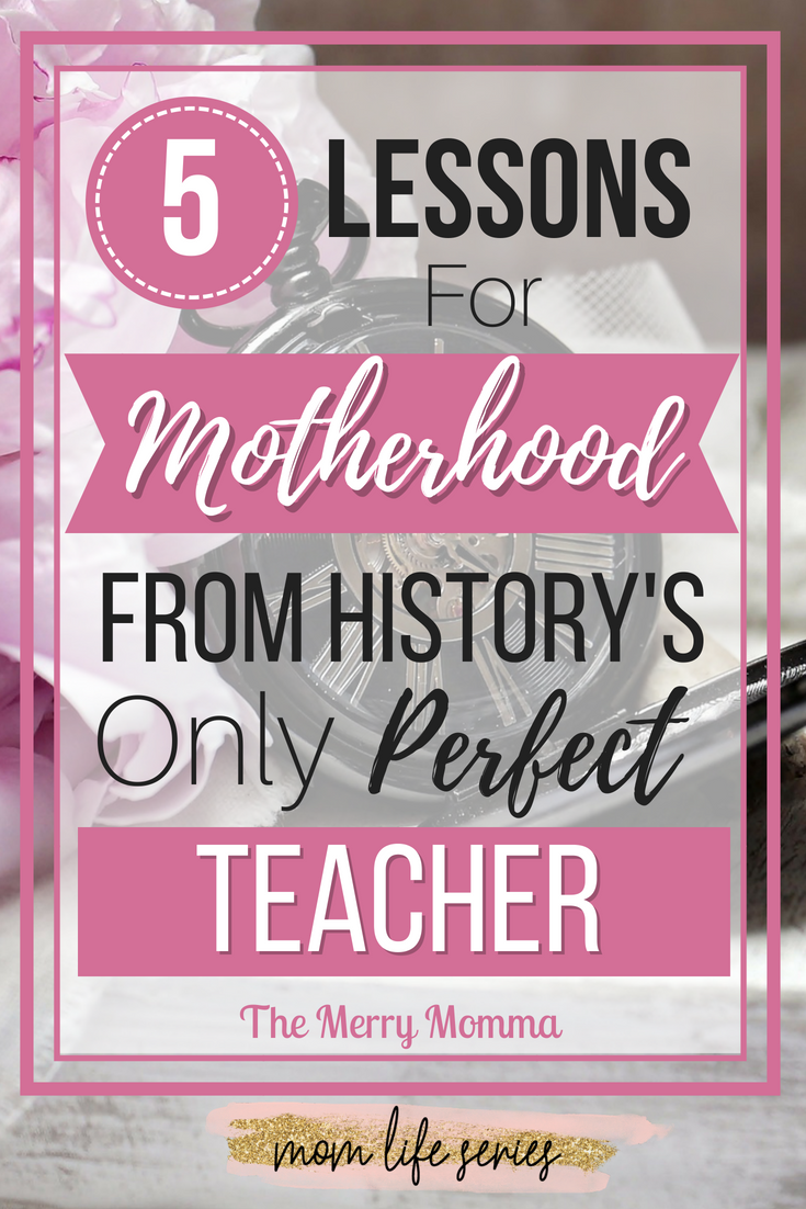 5 Lessons for Motherhood From History's Only Perfect Teacher - PIN