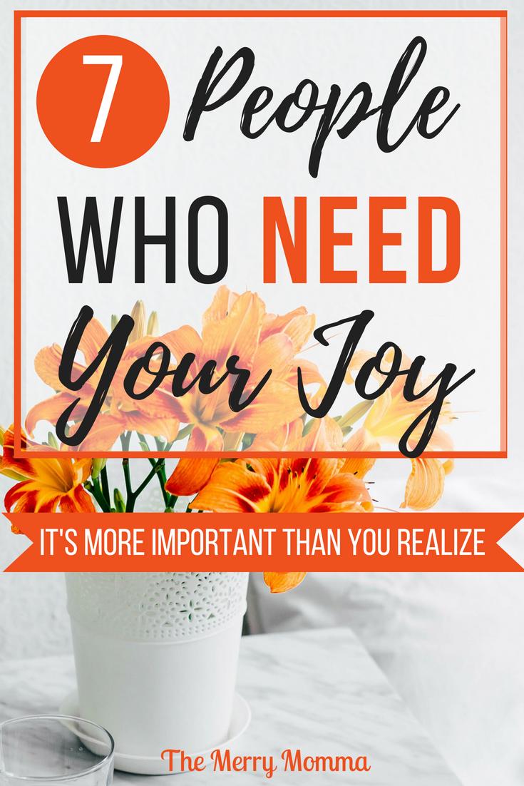 7 People Who Need Your Joy