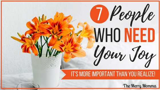 7 People Who Need Your Joy