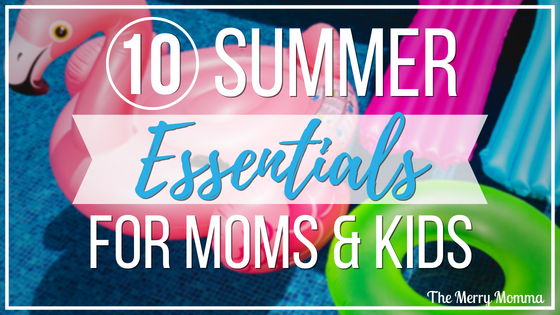 10 Summer Essentials for Moms & Kids