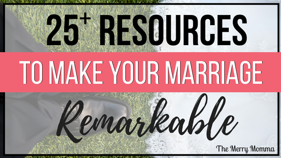 25+ Resources to Make Your Marriage Remarkable