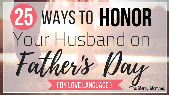 25 Ways to Honor Your Husband on Father's Day {By Love Language}