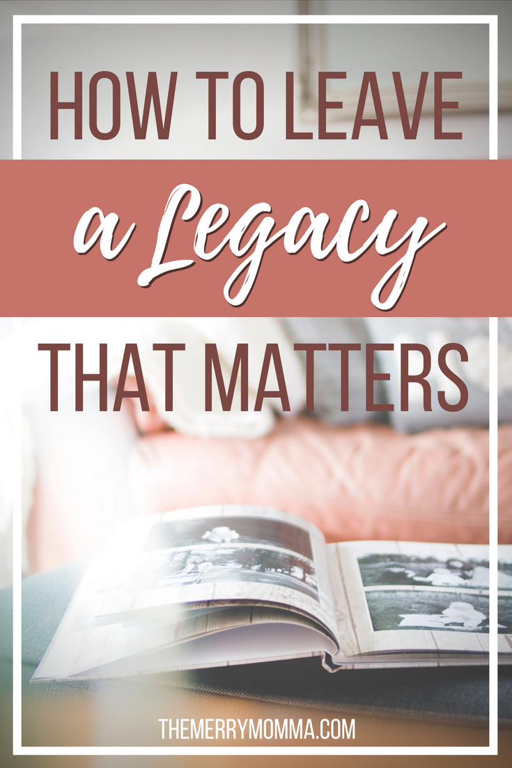 Have you ever thought about the legacy you'll leave as a mother? We'll all leave one! Here's how to leave the kind that impacts generations to come.