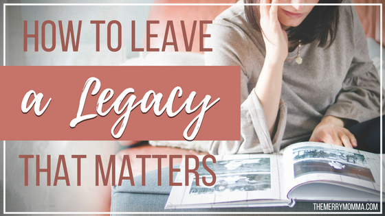 How to Leave a Legacy That Matters